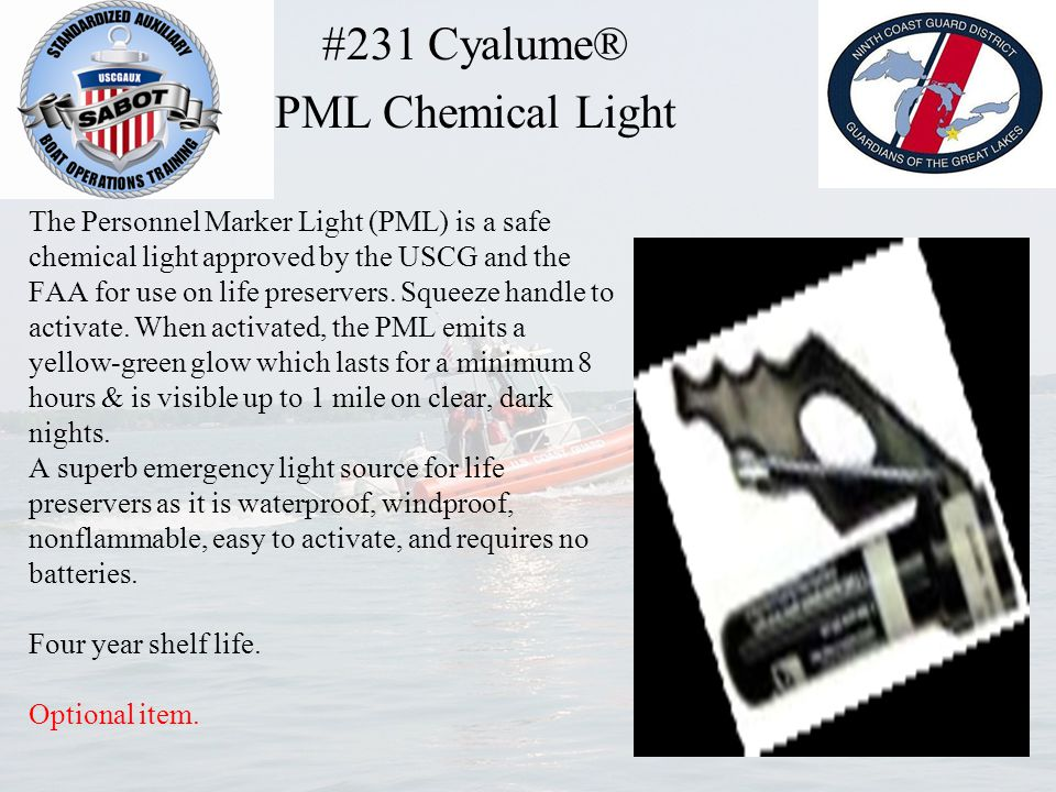 The Personnel Marker Light (PML) is a safe chemical light approved by the USCG and the FAA for use on life preservers. Squeeze handle to activate. Whe