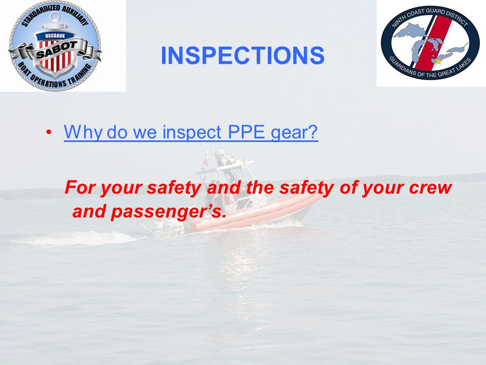 INSPECTIONS Why do we inspect PPE gear? For your safety and the safety of your crew and passenger's.