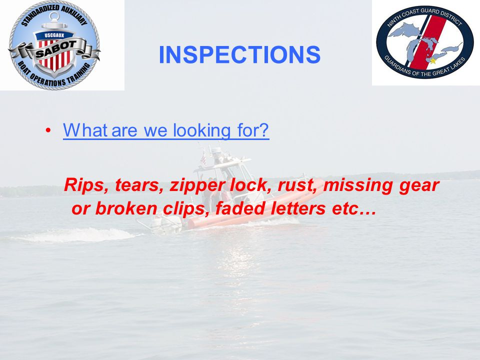 INSPECTIONS What are we looking for? Rips, tears, zipper lock, rust, missing gear or broken clips, faded letters etc…