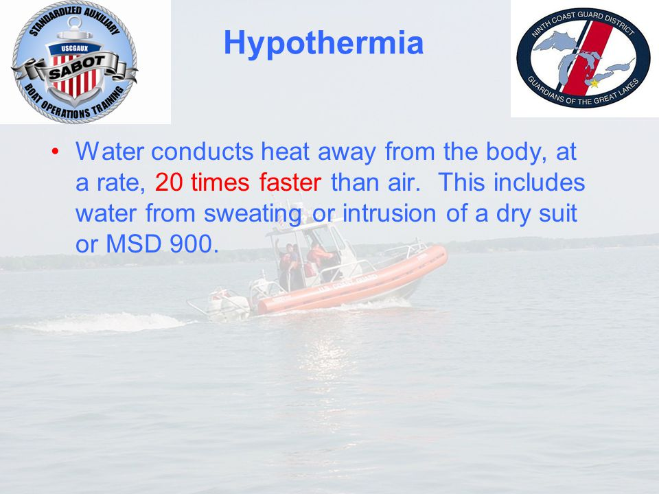 Hypothermia Water conducts heat away from the body, at a rate, 20 times faster than air. This includes water from sweating or intrusion of a dry suit