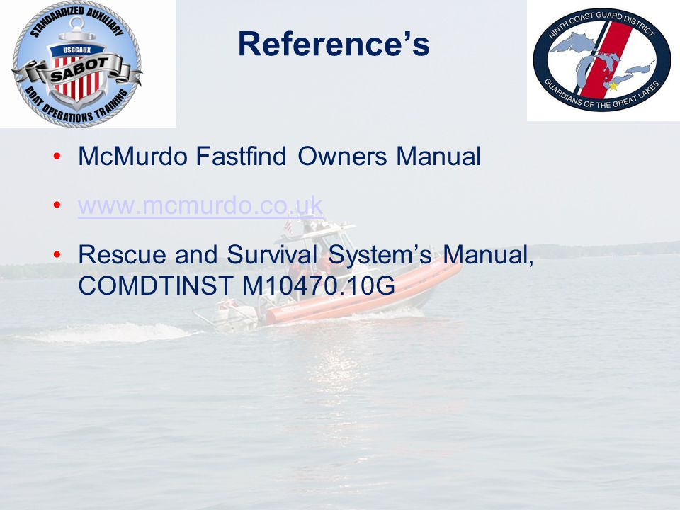 Reference's McMurdo Fastfind Owners Manual www.mcmurdo.co.uk Rescue and Survival System's Manual, COMDTINST M10470.10G