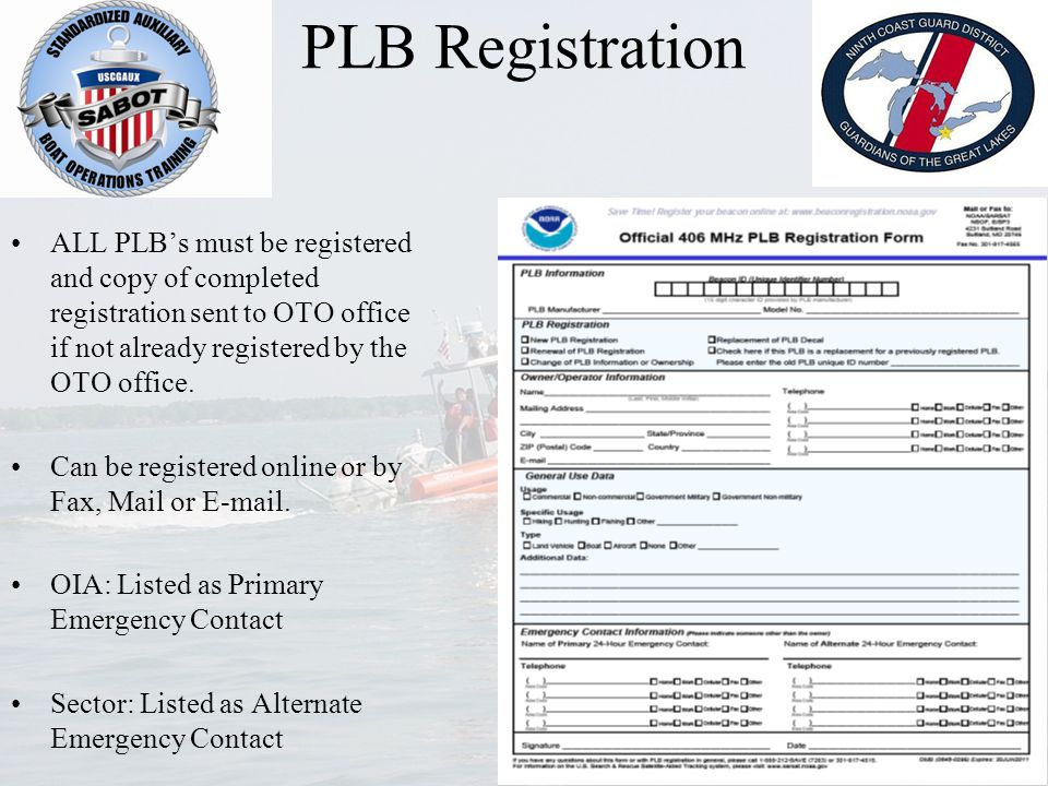PLB Registration ALL PLB's must be registered and copy of completed registration sent to OTO office if not already registered by the OTO office. Can b