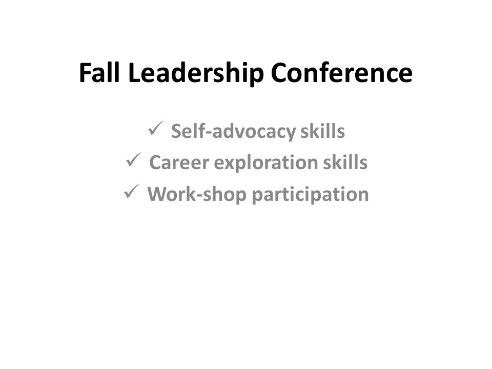 Fall Leadership Conference Self-advocacy skills Career exploration skills Work-shop participation
