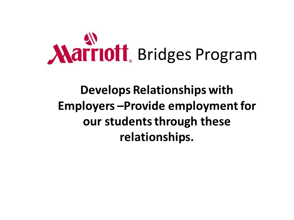 Bridges Program Develops Relationships with Employers –Provide employment for our students through these relationships.