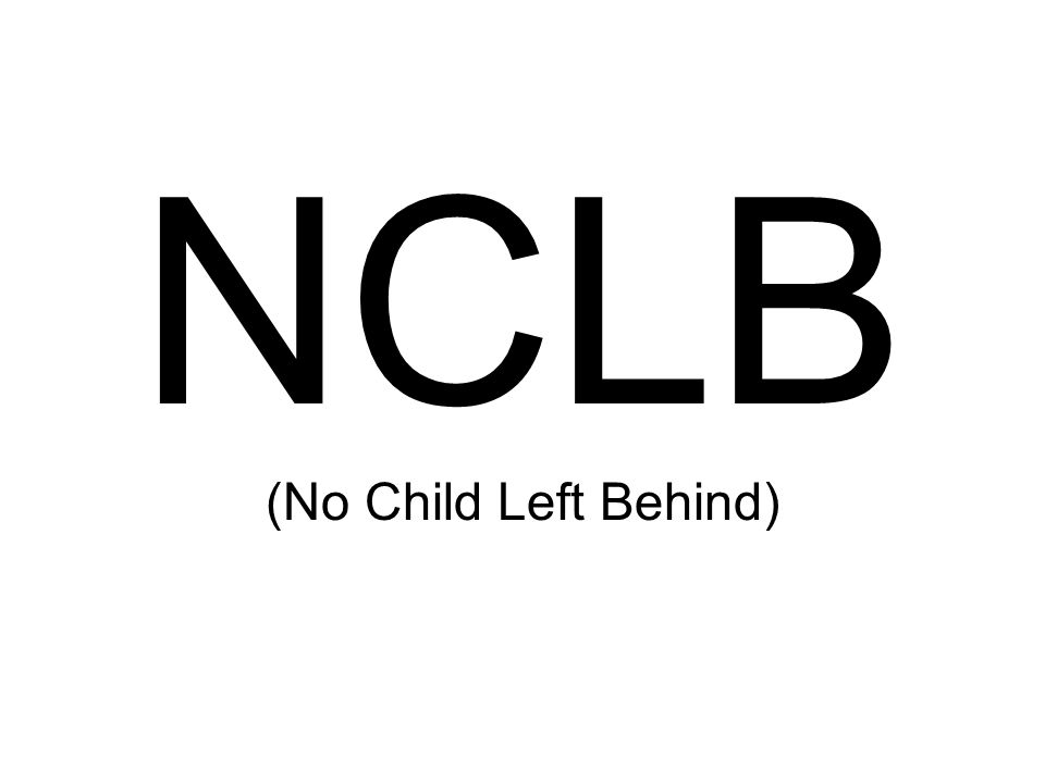NCLB (No Child Left Behind)