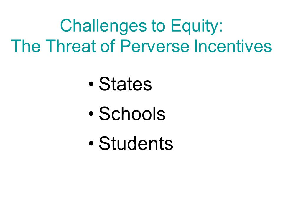 Challenges to Equity: The Threat of Perverse Incentives States Schools Students