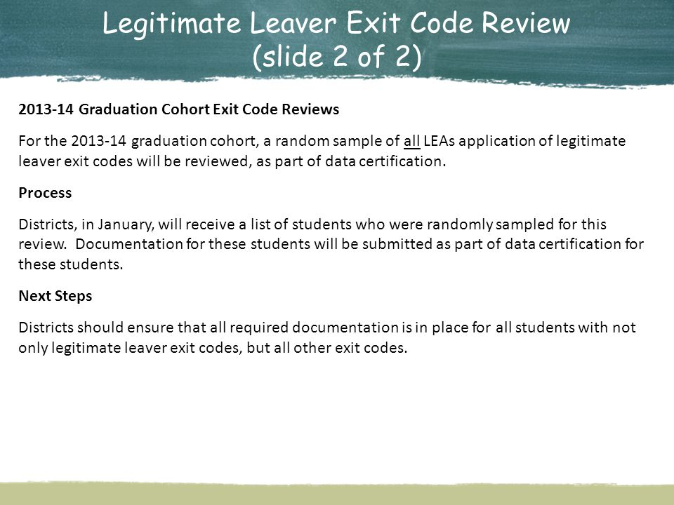 Legitimate Leaver Exit Code Review (slide 2 of 2) 2013-14 Graduation Cohort Exit Code Reviews For the 2013-14 graduation cohort, a random sample of al