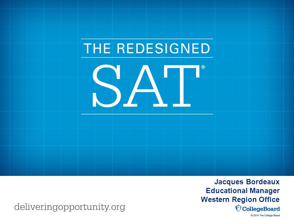 © 2014 The College Board Jacques Bordeaux Educational Manager Western Region Office