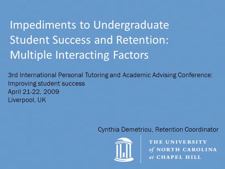Impediments to Undergraduate Student Success and Retention: Multiple Interacting Factors Cynthia Demetriou, Retention Coordinator 3rd International Pe