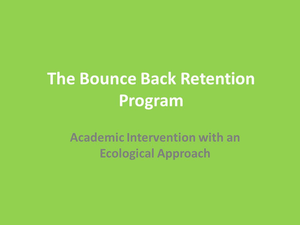 The Bounce Back Retention Program Academic Intervention with an Ecological Approach