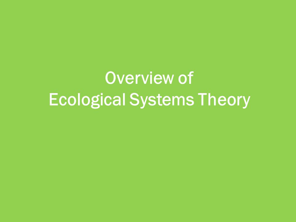 Overview of Ecological Systems Theory