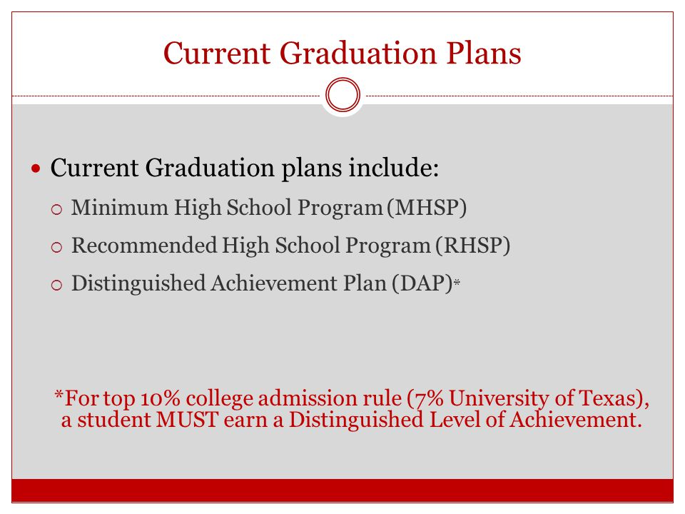 New Graduation Plans Beginning 2014-2015:  The Commissioner of Education adopted a plan to replace the MHSP, RHSP & DAP