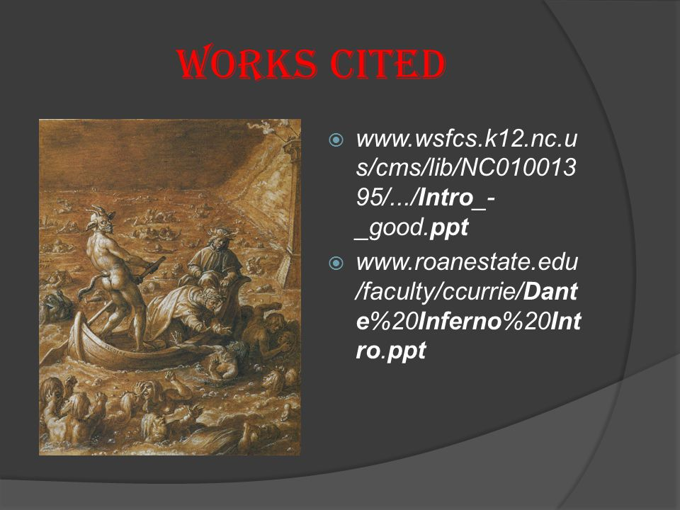 WORKS CITED  www.wsfcs.k12.nc.u s/cms/lib/NC010013 95/.../Intro_- _good.ppt  www.roanestate.edu /faculty/ccurrie/Dant e%20Inferno%20Int ro.ppt