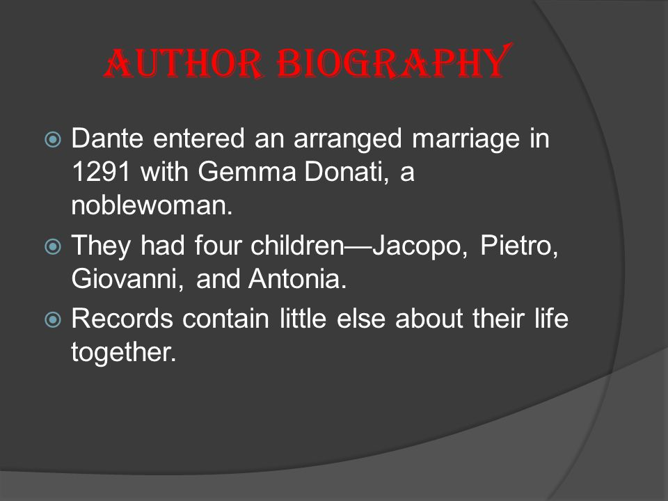 Author Biography  Dante entered an arranged marriage in 1291 with Gemma Donati, a noblewoman.