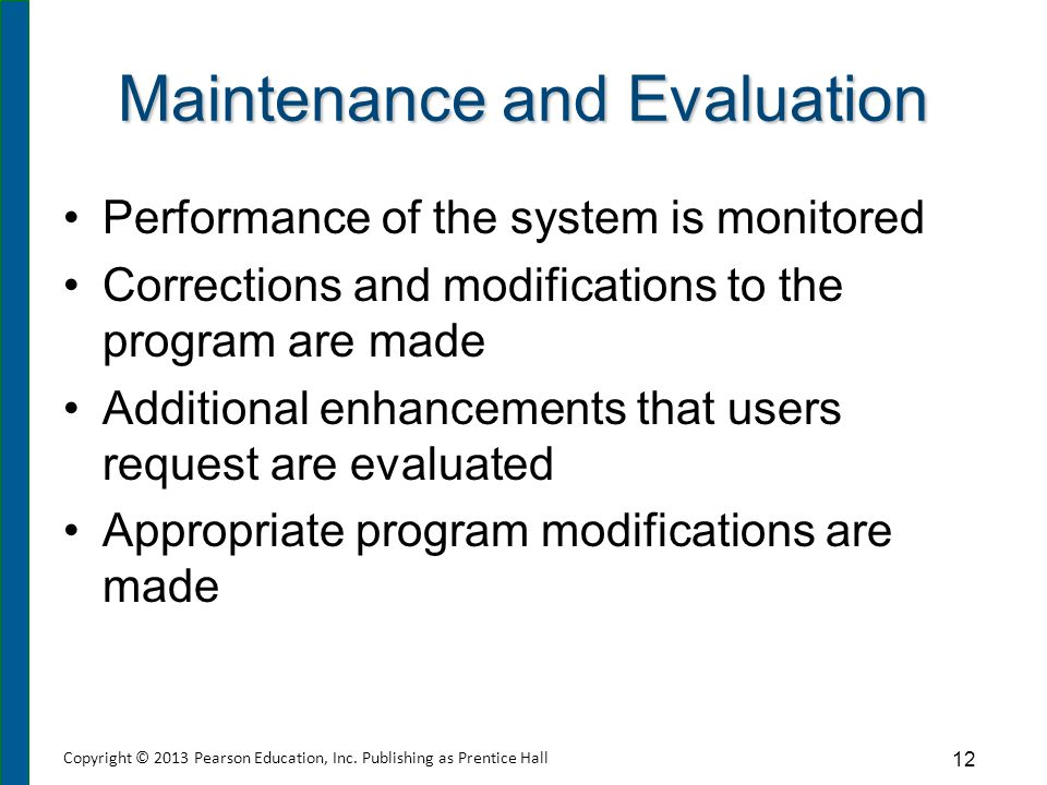 Maintenance and Evaluation Performance of the system is monitored Corrections and modifications to the program are made Additional enhancements that u
