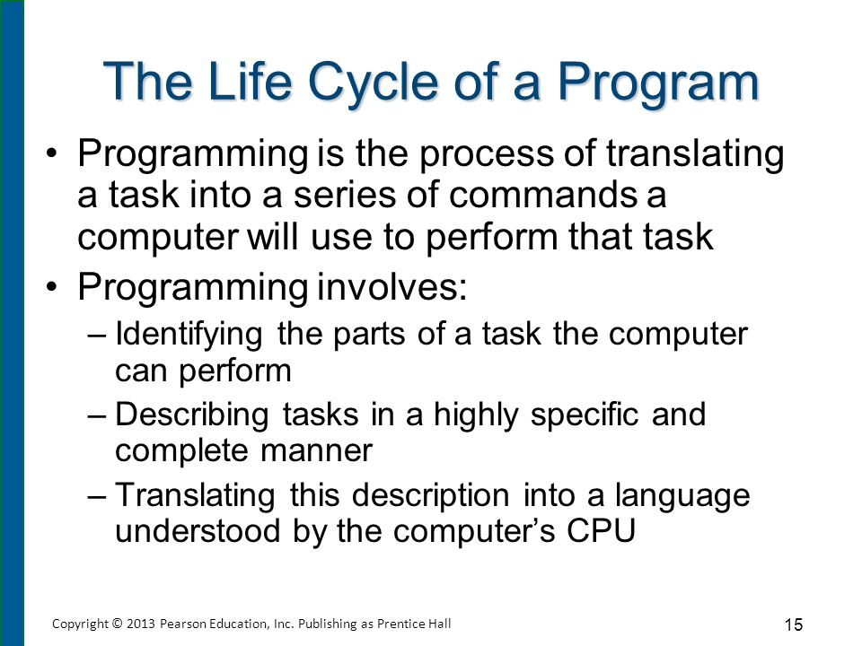 The Life Cycle of a Program Programming is the process of translating a task into a series of commands a computer will use to perform that task Progra