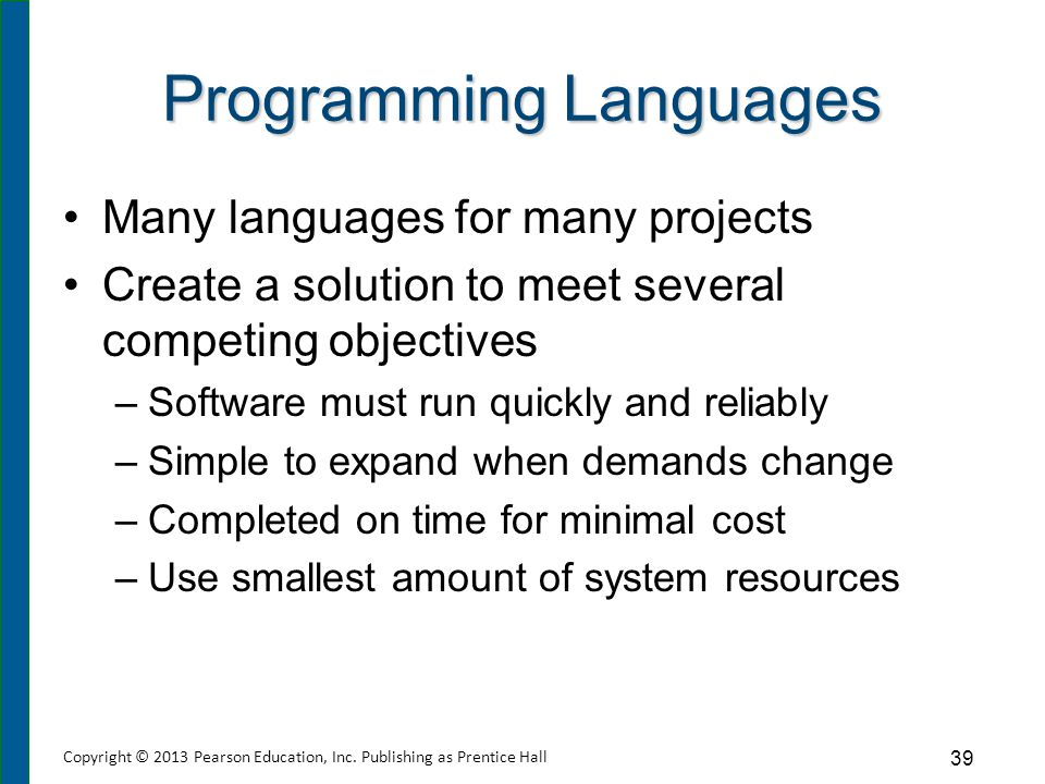 Programming Languages Many languages for many projects Create a solution to meet several competing objectives –Software must run quickly and reliably