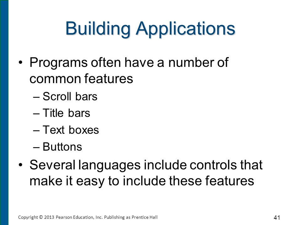 Building Applications Programs often have a number of common features –Scroll bars –Title bars –Text boxes –Buttons Several languages include controls