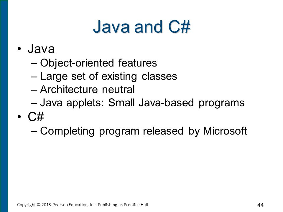 Java and C# Java –Object-oriented features –Large set of existing classes –Architecture neutral –Java applets: Small Java-based programs C# –Completin