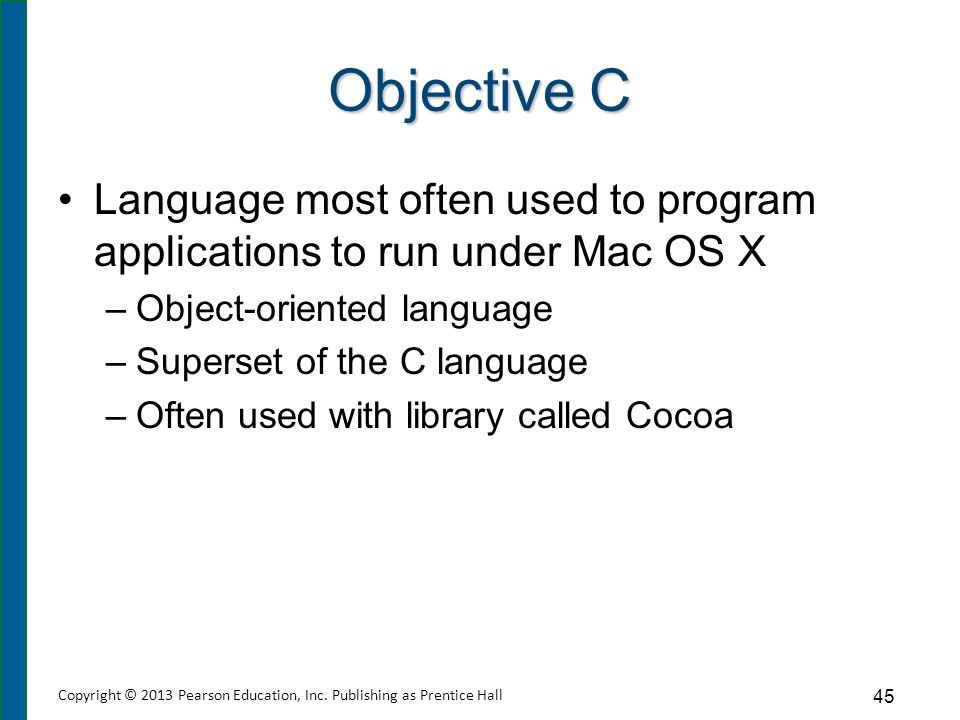 Objective C Language most often used to program applications to run under Mac OS X –Object-oriented language –Superset of the C language –Often used w