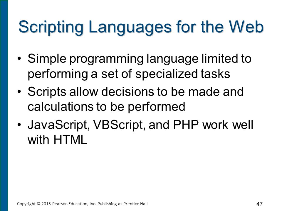 Scripting Languages for the Web Simple programming language limited to performing a set of specialized tasks Scripts allow decisions to be made and ca