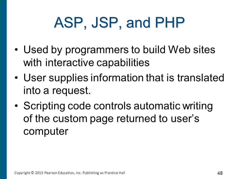 ASP, JSP, and PHP Used by programmers to build Web sites with interactive capabilities User supplies information that is translated into a request. Sc