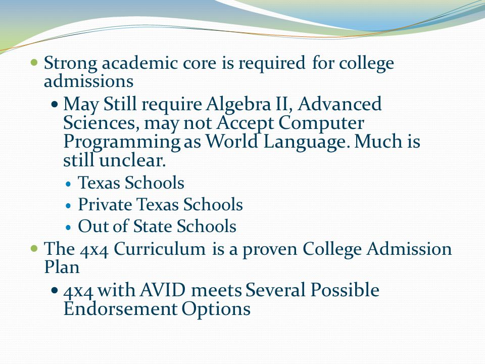 Strong academic core is required for college admissions May Still require Algebra II, Advanced Sciences, may not Accept Computer Programming as World Language.