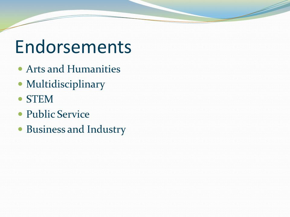 Endorsements Arts and Humanities Multidisciplinary STEM Public Service Business and Industry