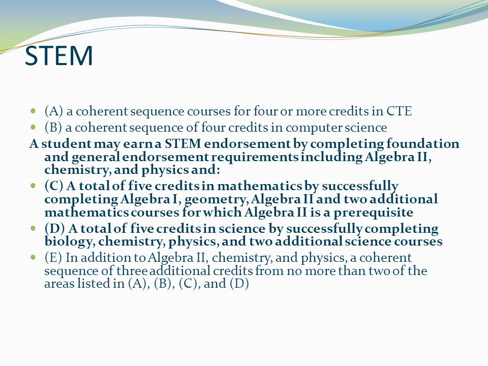 STEM (A) a coherent sequence courses for four or more credits in CTE (B) a coherent sequence of four credits in computer science A student may earn a