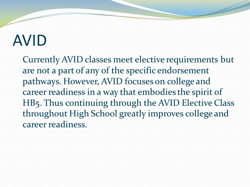 AVID Currently AVID classes meet elective requirements but are not a part of any of the specific endorsement pathways.