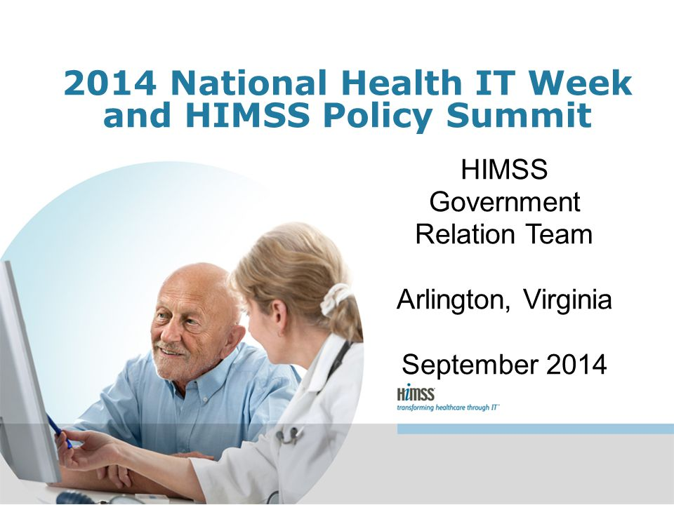 2014 National Health IT Week and HIMSS Policy Summit HIMSS Government Relation Team Arlington, Virginia September 2014
