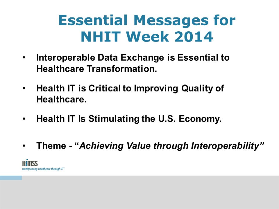 Essential Messages for NHIT Week 2014 Interoperable Data Exchange is Essential to Healthcare Transformation.