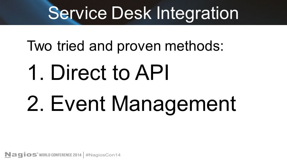 Two tried and proven methods: 1.Direct to API 2.Event Management