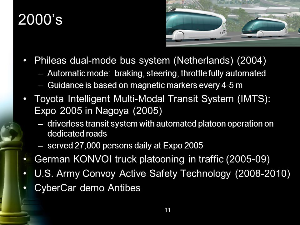 2000's Phileas dual-mode bus system (Netherlands) (2004) –Automatic mode: braking, steering, throttle fully automated –Guidance is based on magnetic m