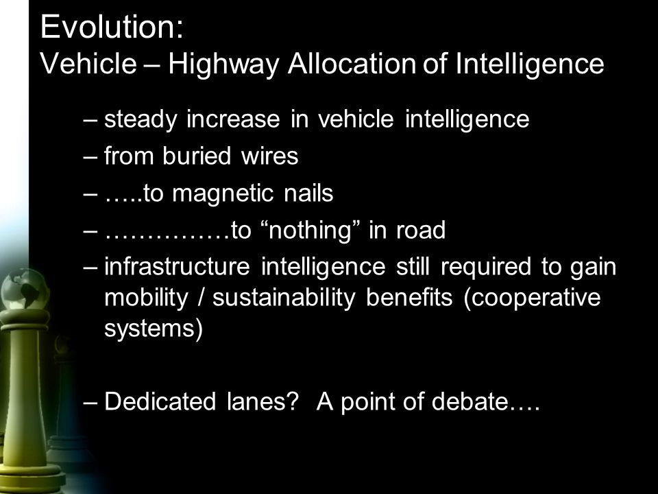 "Evolution: Vehicle – Highway Allocation of Intelligence –steady increase in vehicle intelligence –from buried wires –…..to magnetic nails –……………to ""no"
