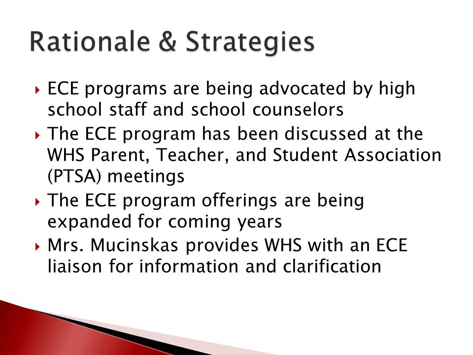  ECE programs are being advocated by high school staff and school counselors  The ECE program has been discussed at the WHS Parent, Teacher, and Student Association (PTSA) meetings  The ECE program offerings are being expanded for coming years  Mrs.