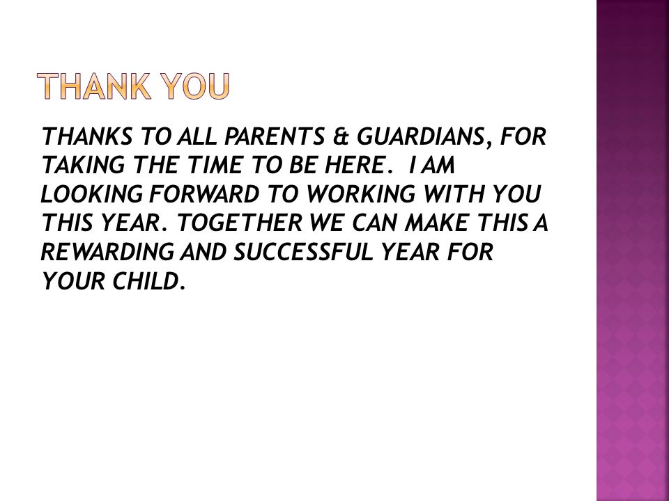 THANKS TO ALL PARENTS & GUARDIANS, FOR TAKING THE TIME TO BE HERE.
