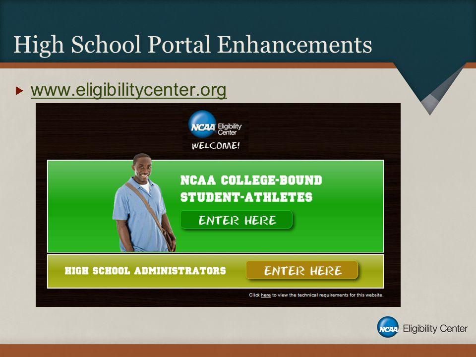 High School Portal Enhancements  www.eligibilitycenter.org www.eligibilitycenter.org