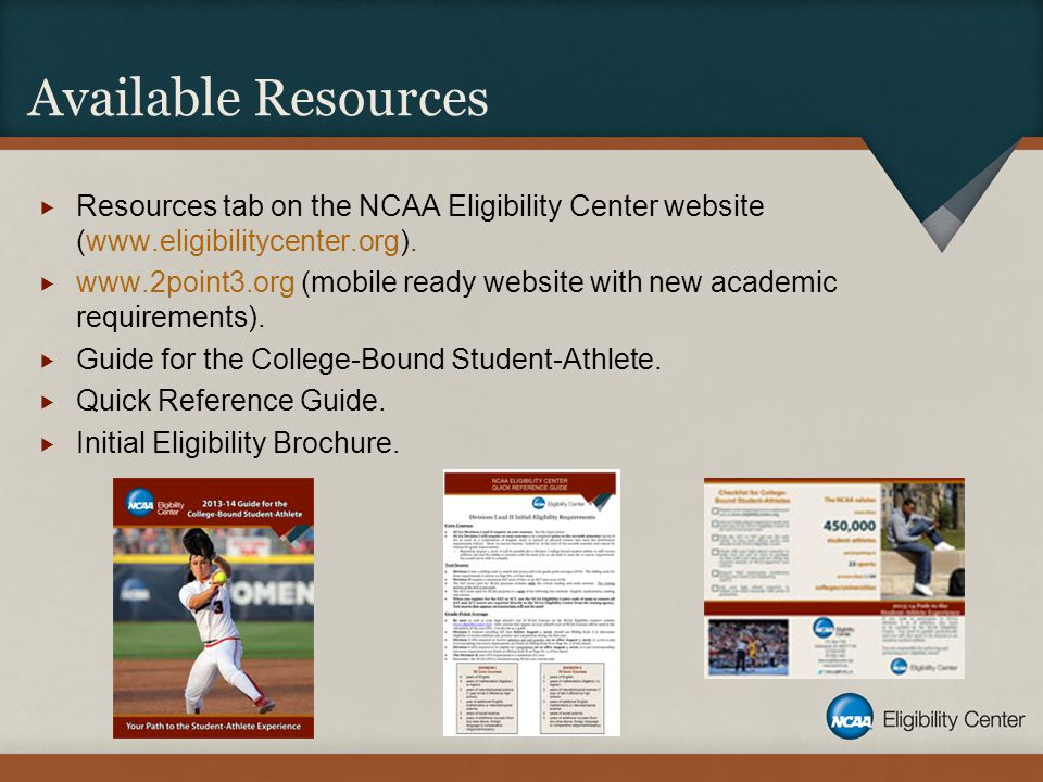 Available Resources  Resources tab on the NCAA Eligibility Center website (www.eligibilitycenter.org).