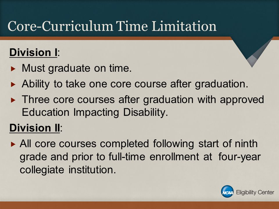 Core-Curriculum Time Limitation Division I:  Must graduate on time.