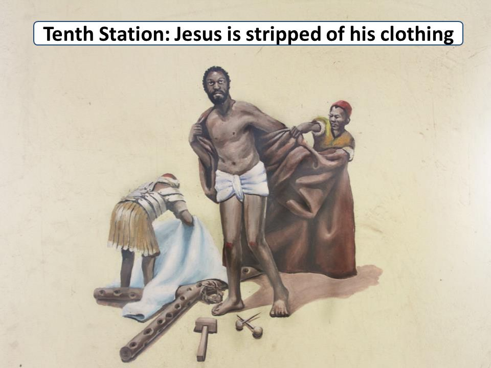Tenth Station: Jesus is stripped of his clothing
