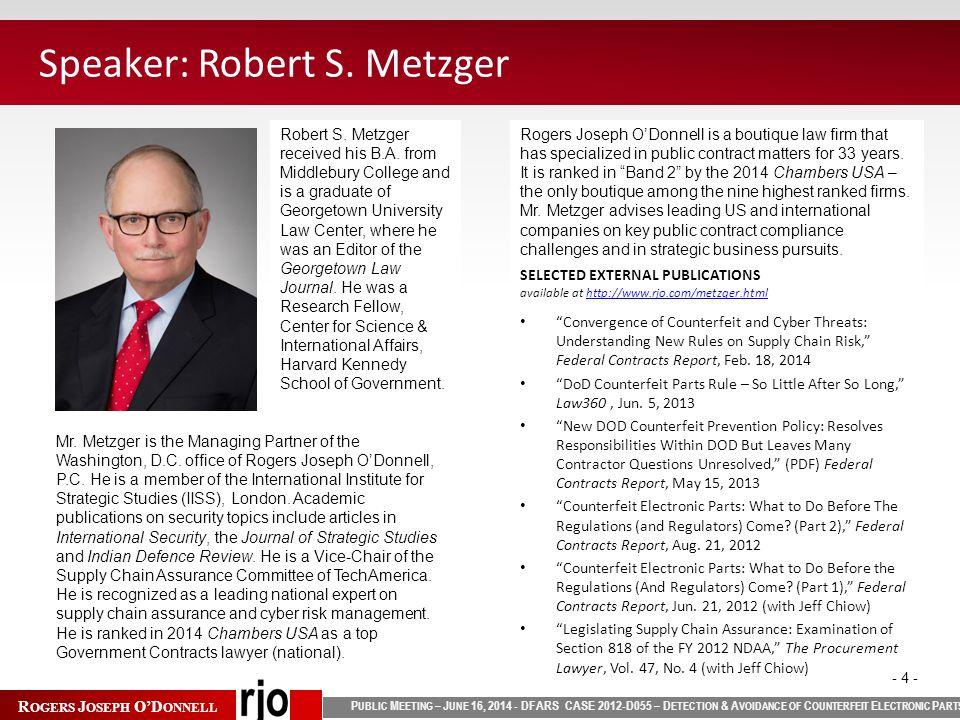 P UBLIC M EETING – J UNE 16, 2014 - DFARS CASE 2012-D055 – D ETECTION & A VOIDANCE OF C OUNTERFEIT E LECTRONIC P ARTS R OGERS J OSEPH O'D ONNELL - 4 -