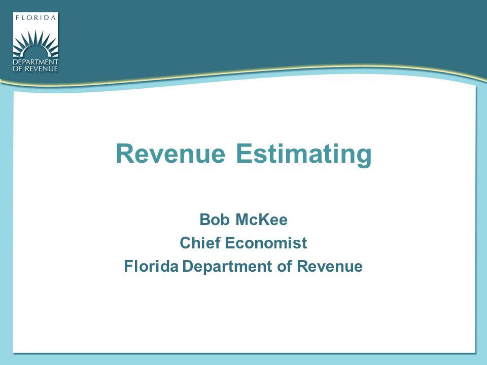 Revenue Estimating Bob McKee Chief Economist Florida Department of Revenue