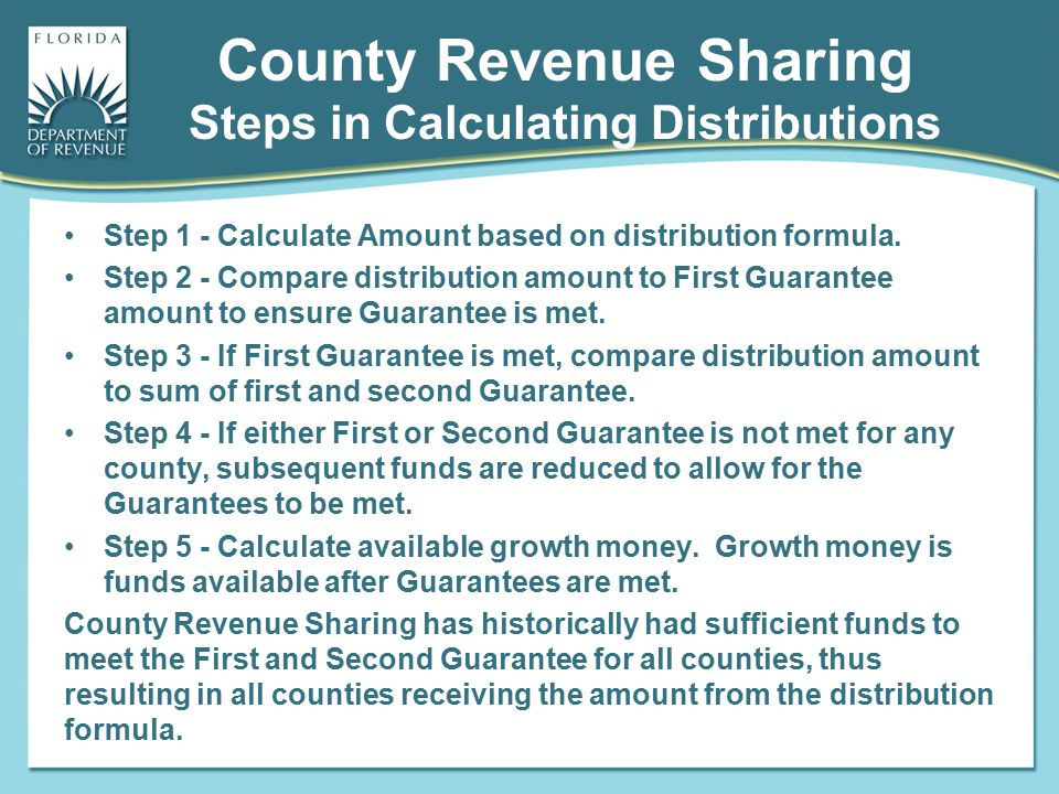 County Revenue Sharing Steps in Calculating Distributions Step 1 - Calculate Amount based on distribution formula. Step 2 - Compare distribution amoun