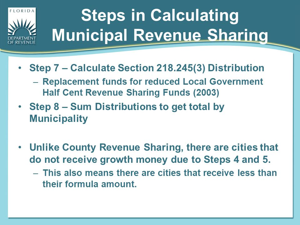 Steps in Calculating Municipal Revenue Sharing Step 7 – Calculate Section 218.245(3) Distribution –Replacement funds for reduced Local Government Half