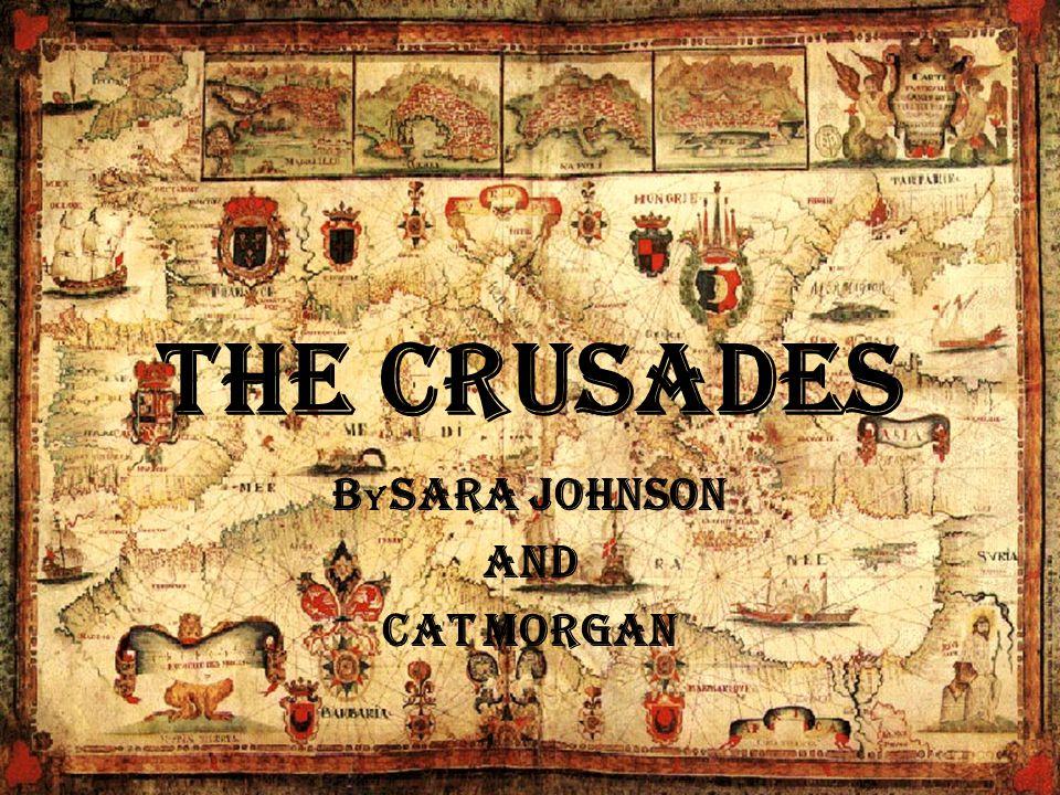 The Crusades B y Sara Johnson and Cat Morgan