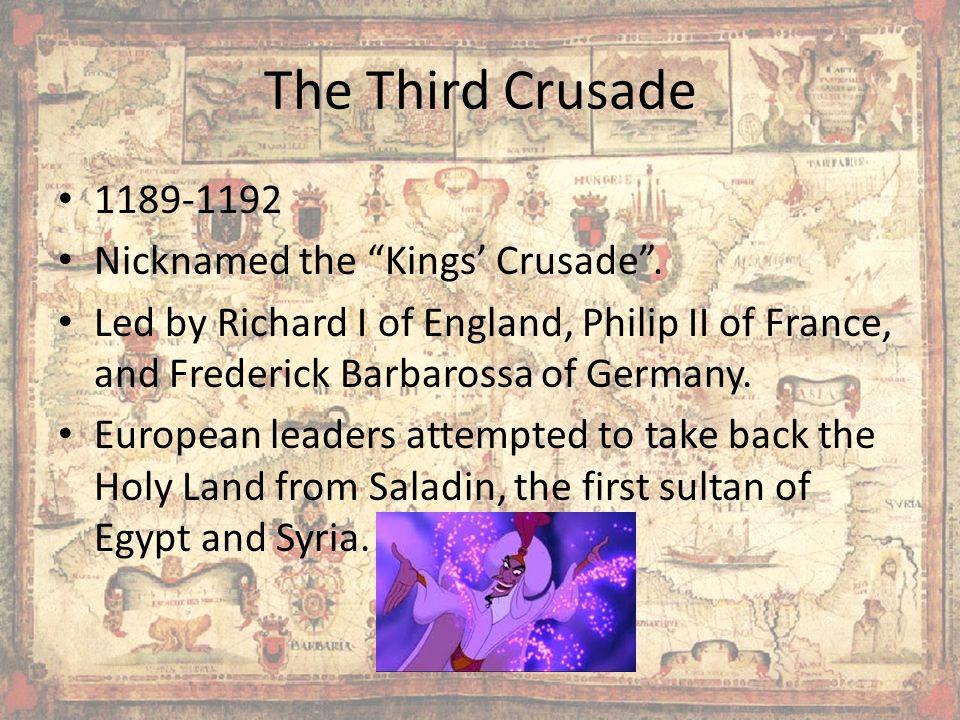 The Third Crusade 1189-1192 Nicknamed the Kings' Crusade .