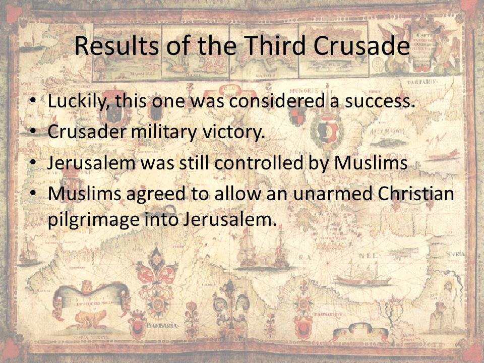 Results of the Third Crusade Luckily, this one was considered a success.