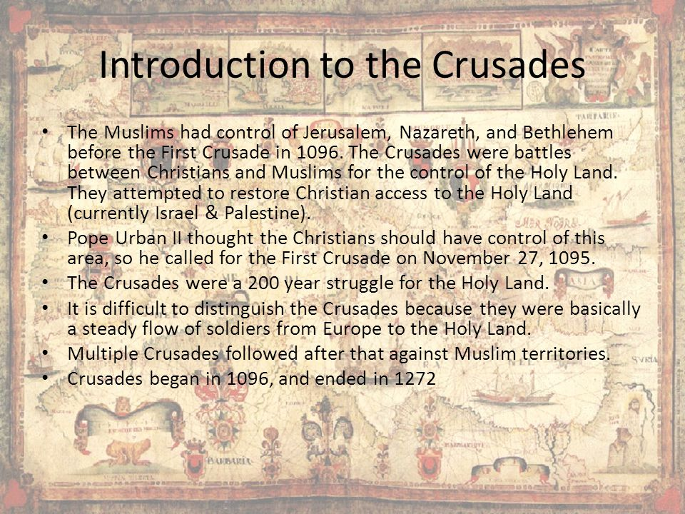 Introduction to the Crusades The Muslims had control of Jerusalem, Nazareth, and Bethlehem before the First Crusade in 1096.