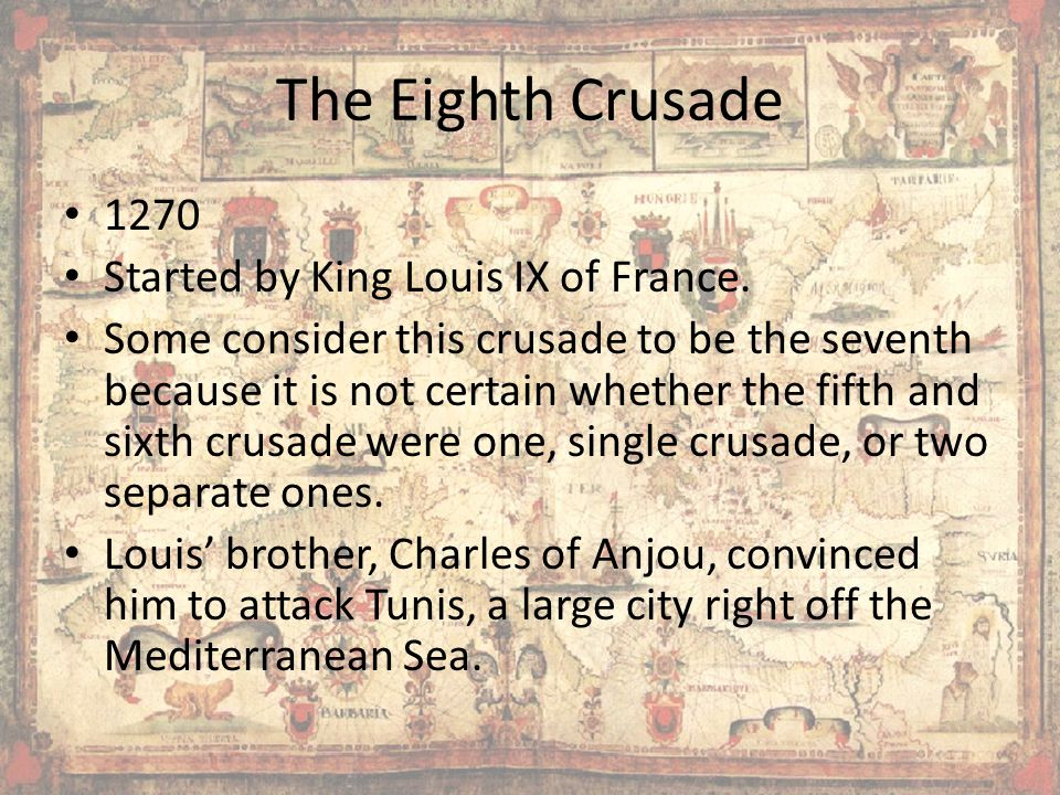 The Eighth Crusade 1270 Started by King Louis IX of France.